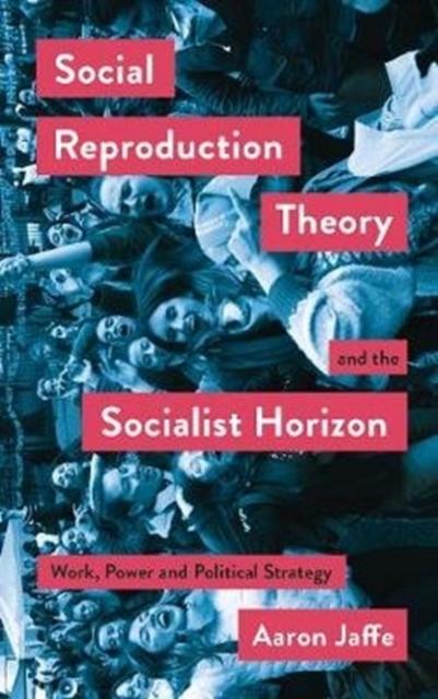 Social Reproduction Theory and the Socialist Horizon