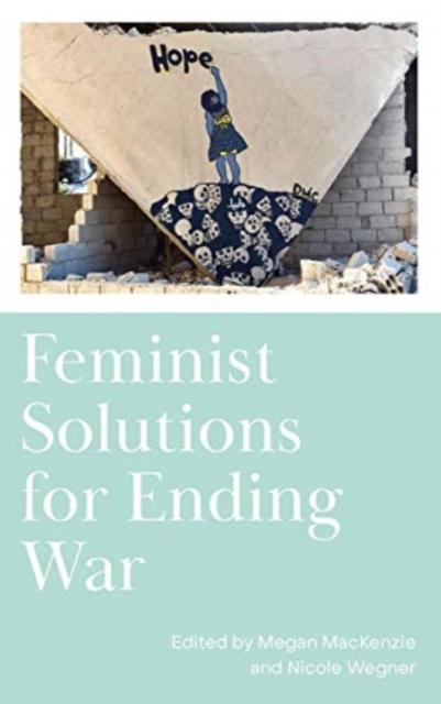 Feminist Solutions for Ending War