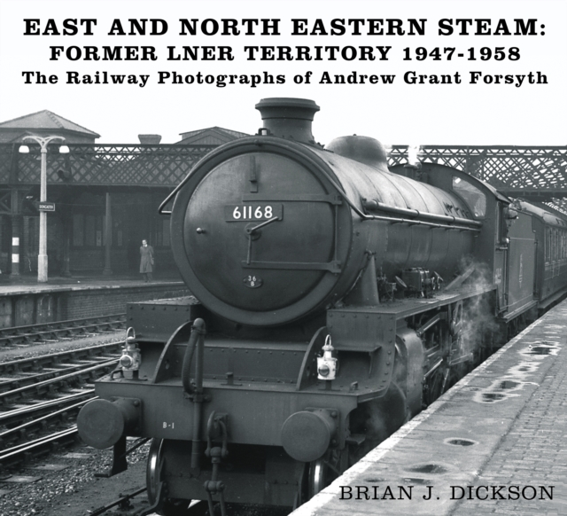 East and North Eastern Steam - Former LNER Territory 1947-1958