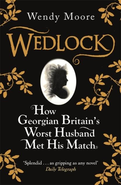 Wedlock : How Georgian Britain's Worst Husband Met His Match