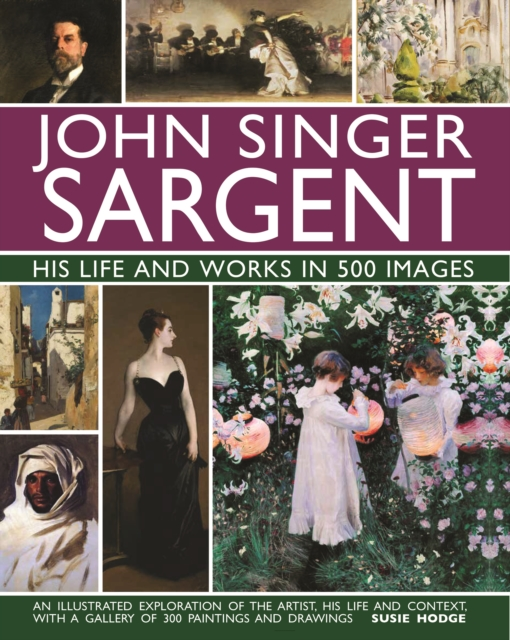 John Singer Sargent: His Life and Works in 500 Images