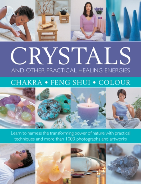 Crystals and other Practical Healing Energies: Chakra, Feng Shui, Colour