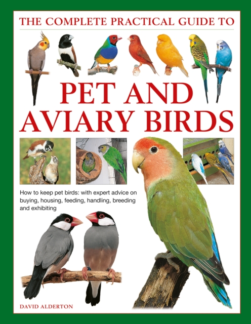Keeping Pet & Aviary Birds, The Complete Practical Guide to
