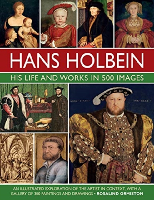 Holbein: His Life and Works in 500 Images