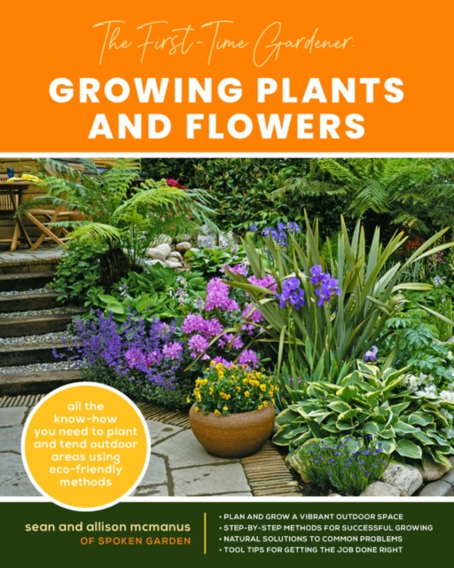 First-Time Gardener: Growing Plants and Flowers