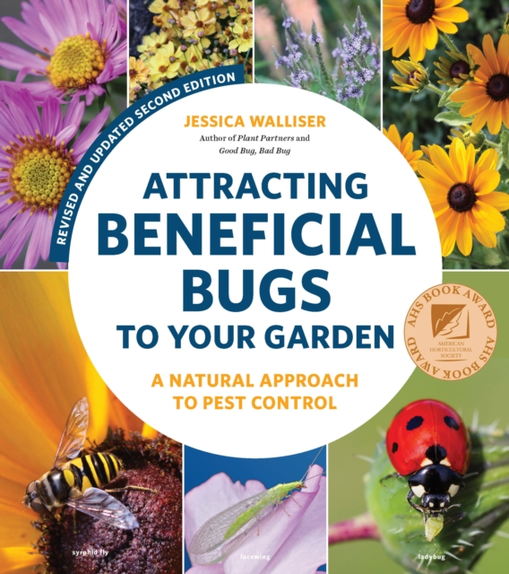 Attracting Beneficial Bugs to Your Garden, Second Edition