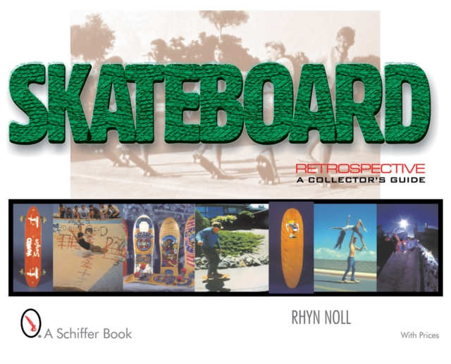Skateboard Retrpective: A Collectors Guide