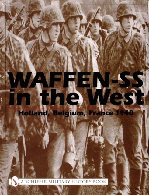 Waffen-SS in the West:: Holland, Belgium, France 1940