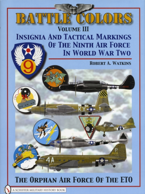 Battle Colors Vol 3: Insignia and Tactical Markings of the Ninth Air Force in World War Ii