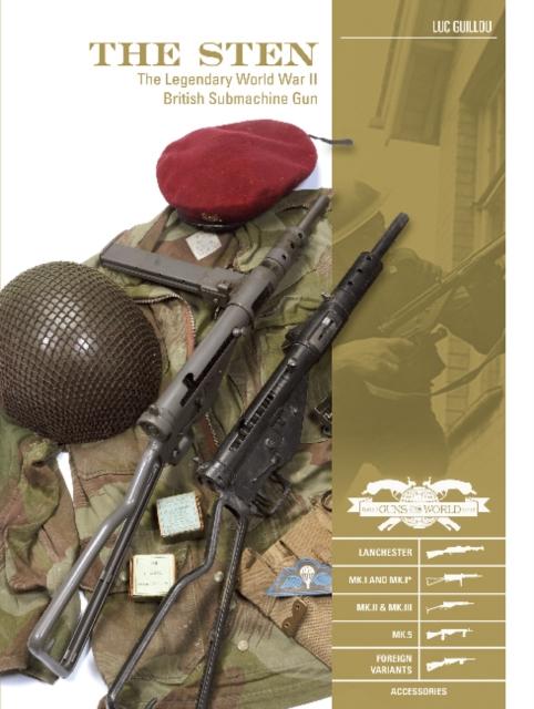 Sten: The Legendary World War II British Submachine Gun