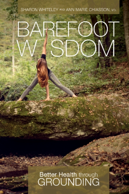 Barefoot Wisdom: Better Health Through Grounding