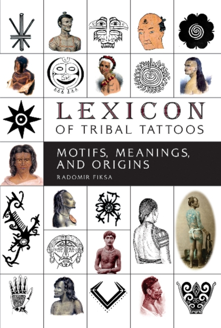 Lexicon of Tribal Tattoos: Motifs, Meanings and Origins