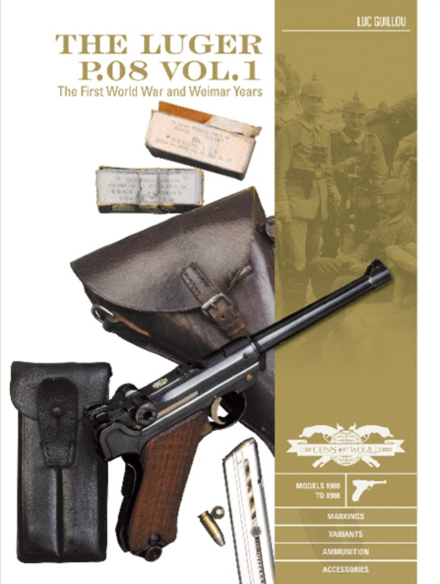 Luger P.08 Vol.1: The First World War and Weimar Years: Models 1900 to 1908, Markings, Variants, Ammunition, Accessories