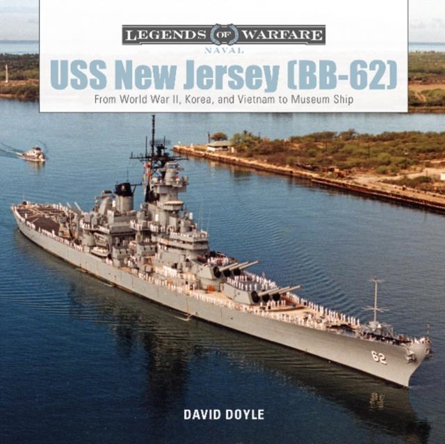USS New Jersey (BB62): From World War II, Korea and Vietnam to Museum Ship