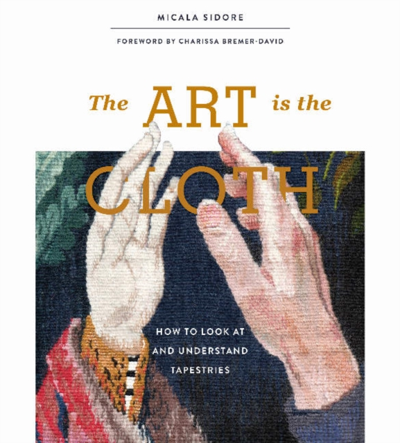 Art is the Cloth: How to Look at and Understand Tapestries