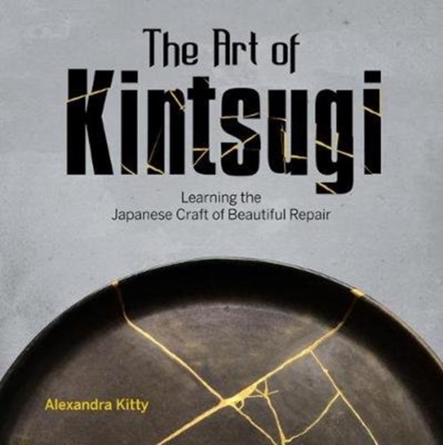 Art of Kintsugi: Learning the Japanese Craft of Beautiful Repair