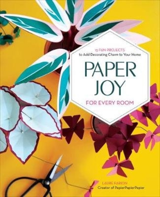 Paper Joy for Every Room: 15 Fun Projects to Add Decorating Charm to Your Home
