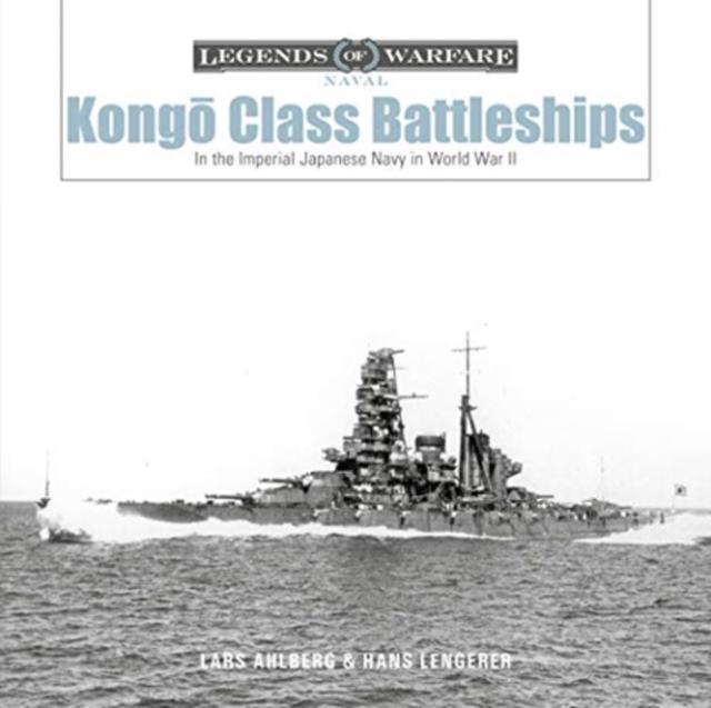 Kongo-Class Battleships: In the Imperial Japanese Navy in World War II