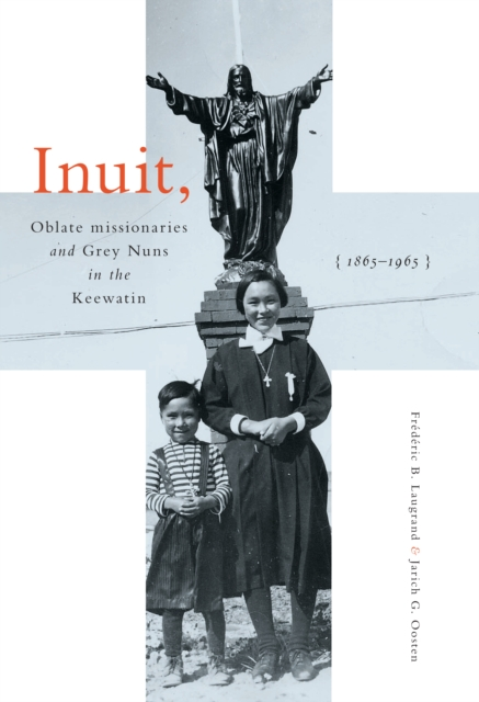 Inuit, Oblate Missionaries, and Grey Nuns in the Keewatin, 1865-1965
