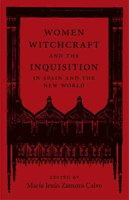 Women, Witchcraft, and the Inquisition in Spain and the New World