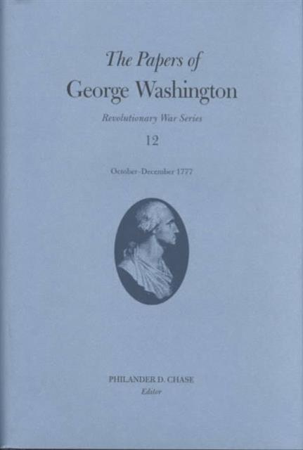 Papers of George Washington v.12; Revolutionary War Series;October-December 1777