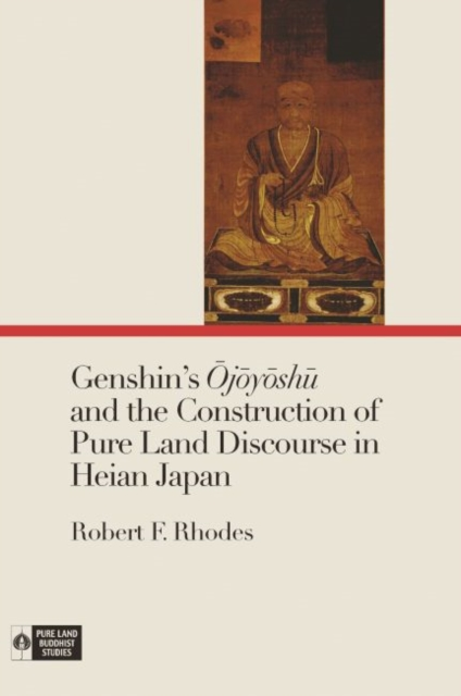 Genshin's Ojoyoshu and the Construction of Pure Land Discourse in Heian Japan