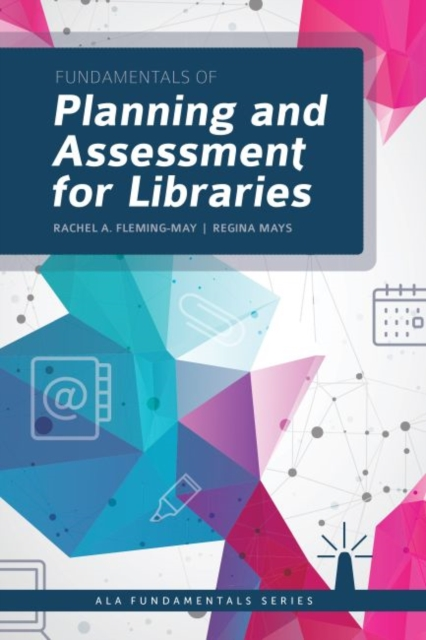 Fundamentals of Planning and Assessment for Libraries