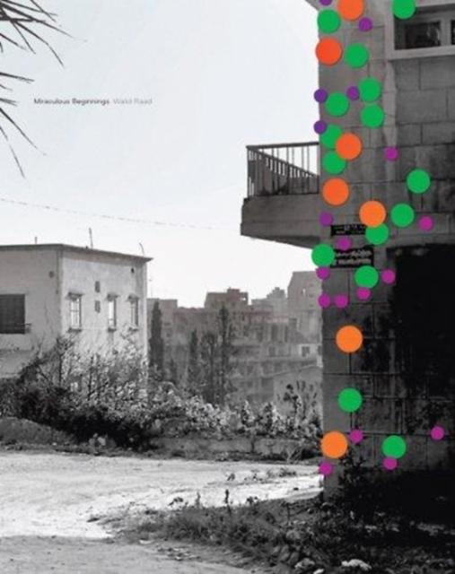 Walid Raad: Miraculous Beginnings