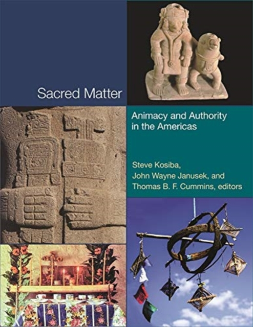 Sacred Matter - Animacy and Authority in the Americas