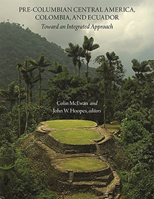 Pre-Columbian Central America, Colombia, and Ecu - Toward an Integrated Approach