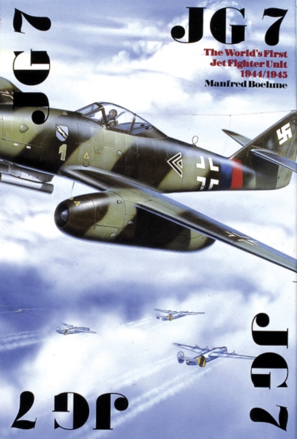 JG 7: The World's First Jet Fighter Unit 1944/1945
