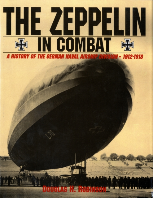 Zeppelin in Combat: a History of the German Naval Airship Division