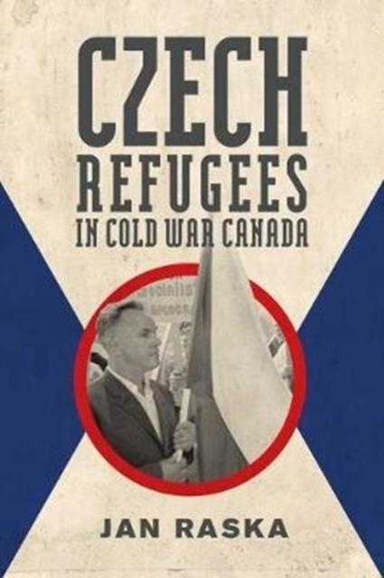 Czech Refugees in Cold War Canada