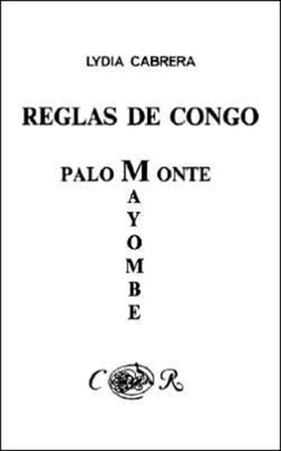 Reglas De Congo : Mayombe Palo Monte (Coleccion Del Chichereku En El Exilio)