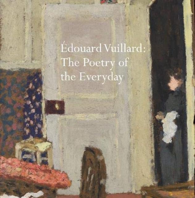 Edouard Vuillard: The Poetry of the Everyday
