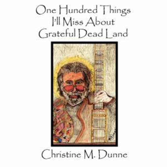 One Hundred Things I'll Miss About Grateful Dead Land