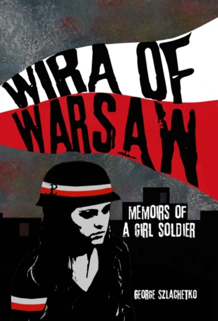Wira of Warsaw: Memoirs of a Girl Soldier