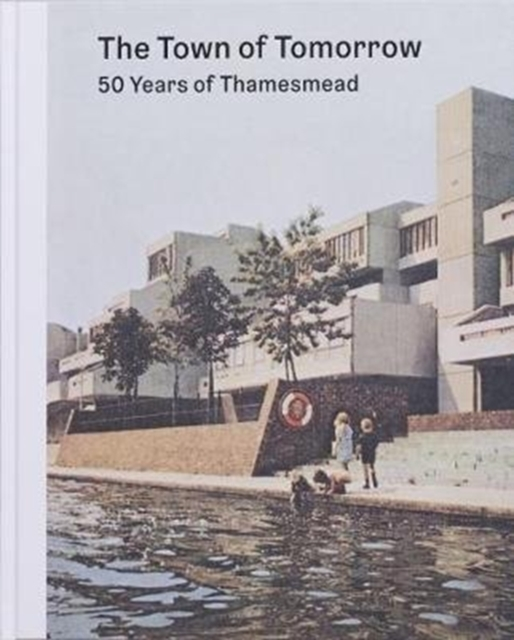 Town of Tomorrow; 50 Years of Thamesmead