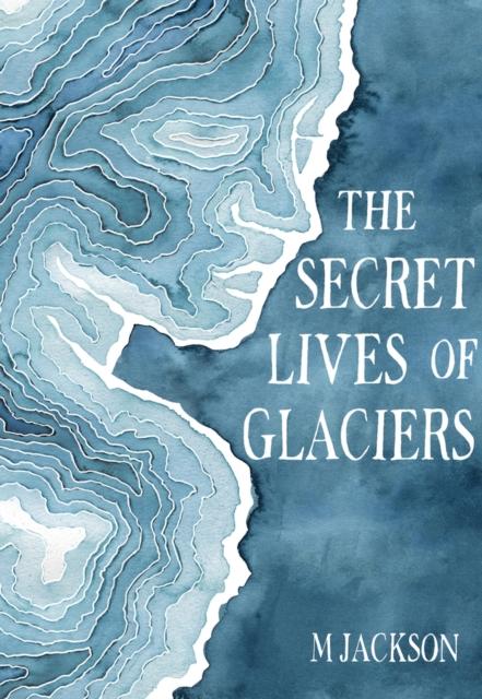 Secret Lives of Glaciers