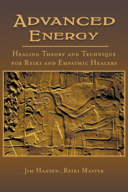 Advanced Energy Healing Theory and Technique for Reiki and Empathic Healers