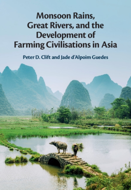 Monsoon Rains, Great Rivers and the Development of Farming Civilisations in Asia
