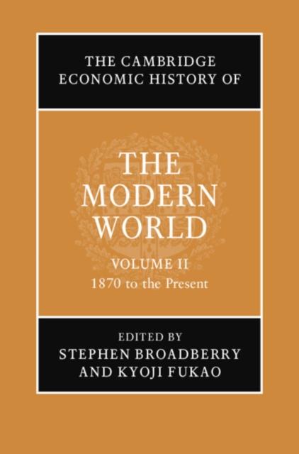Cambridge Economic History of the Modern World: Volume 2, 1870 to the Present