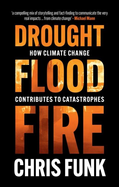 Drought, Flood, Fire