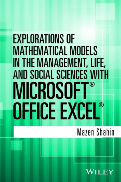 Explorations of Mathematical Models in the Management, Life, and Social Sciences with Microsoft Office Excel