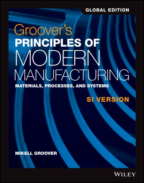 Groover's Principles of Modern Manufacturing