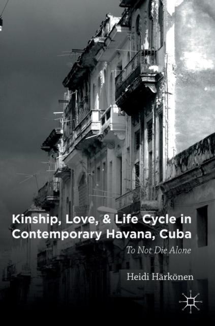 Kinship, Love, and Life Cycle in Contemporary Havana, Cuba
