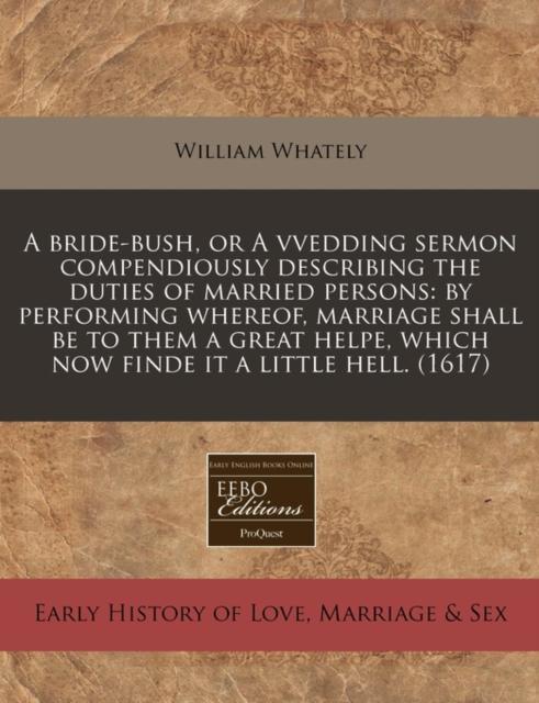 Bride-Bush, or a Vvedding Sermon Compendiously Describing the Duties of Married Persons