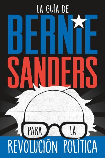 Bernie Sanders Guide to Political Revolution (Spanish edition)