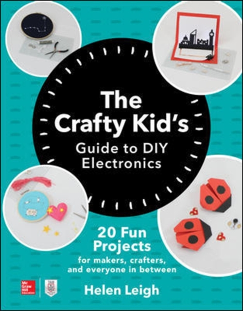 Crafty Kids Guide to DIY Electronics: 20 Fun Projects for Makers, Crafters, and Everyone in Between