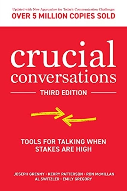 Crucial Conversations: Tools for Talking When Stakes are High, Third Edition